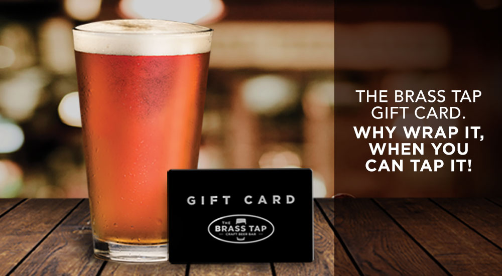 The Brass Tap Gift Card. Why wrap it, when you can tap it!
